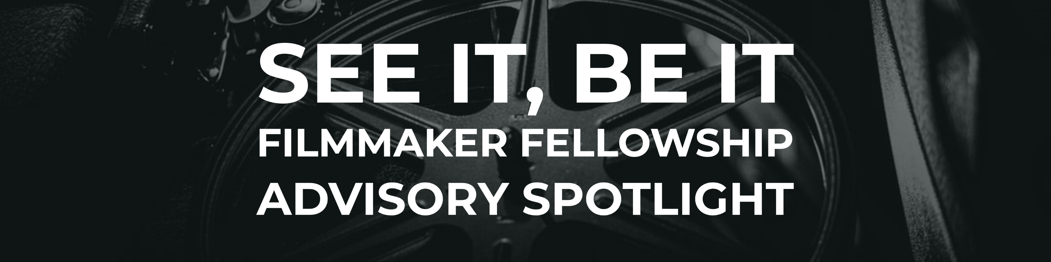 See It, Be It Filmmaker Fellowship Advisory Spotlight