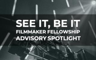 See It, Be It Filmmaker Fellowship Advisory Spotlight